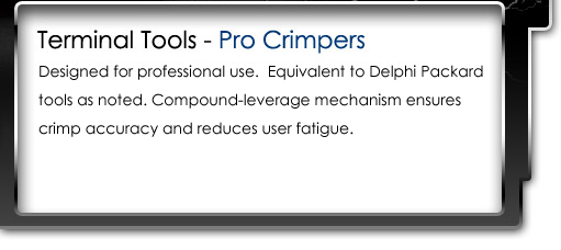 Designed for professional use.  Equivalent to Delphi Packard tools as noted. Compound-leverage mechanism ensures crimp accuracy and reduces user fatigue.